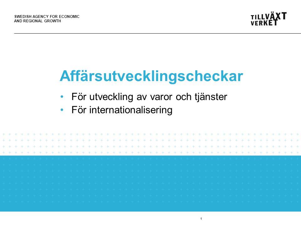 SWEDISH AGENCY FOR ECONOMIC AND REGIONAL GROWTH Affärsutvecklingscheckar •För utveckling av varor och tjänster •För internationalisering 1