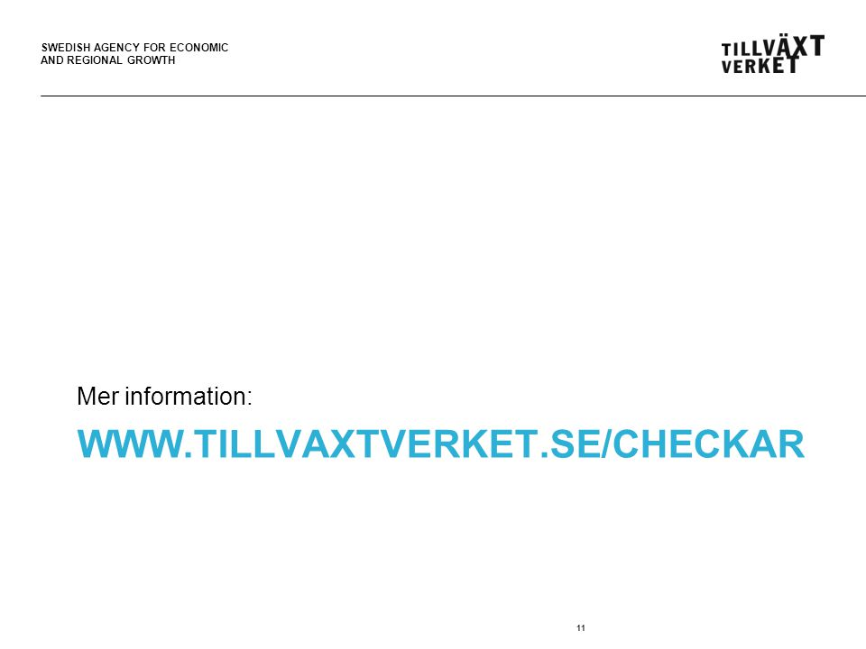 SWEDISH AGENCY FOR ECONOMIC AND REGIONAL GROWTH WWW.TILLVAXTVERKET.SE/CHECKAR Mer information: 11