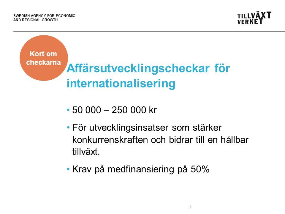 SWEDISH AGENCY FOR ECONOMIC AND REGIONAL GROWTH Små företag med vilja att växa •Stödet vänder sig till: •Företag som vill närma sig en internationell marknad.