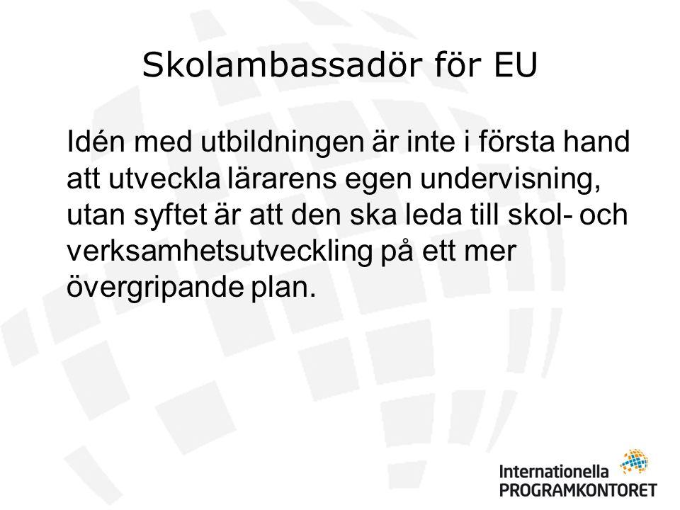 Skolambassadör för EU Idén med utbildningen är inte i första hand att utveckla lärarens egen undervisning, utan syftet är att den ska leda till skol- och verksamhetsutveckling på ett mer övergripande plan.