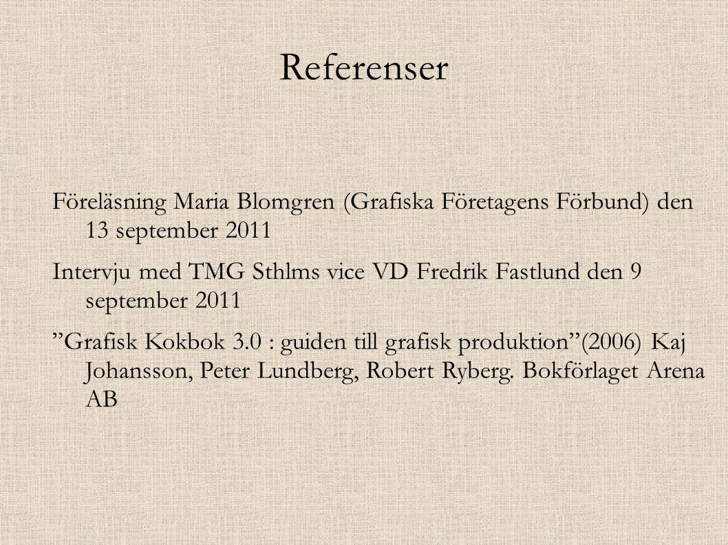 Referenser Föreläsning Maria Blomgren (Grafiska Företagens Förbund) den 13 september 2011 Intervju med TMG Sthlms vice VD Fredrik Fastlund den 9 september 2011 Grafisk Kokbok 3.0 : guiden till grafisk produktion (2006) Kaj Johansson, Peter Lundberg, Robert Ryberg.