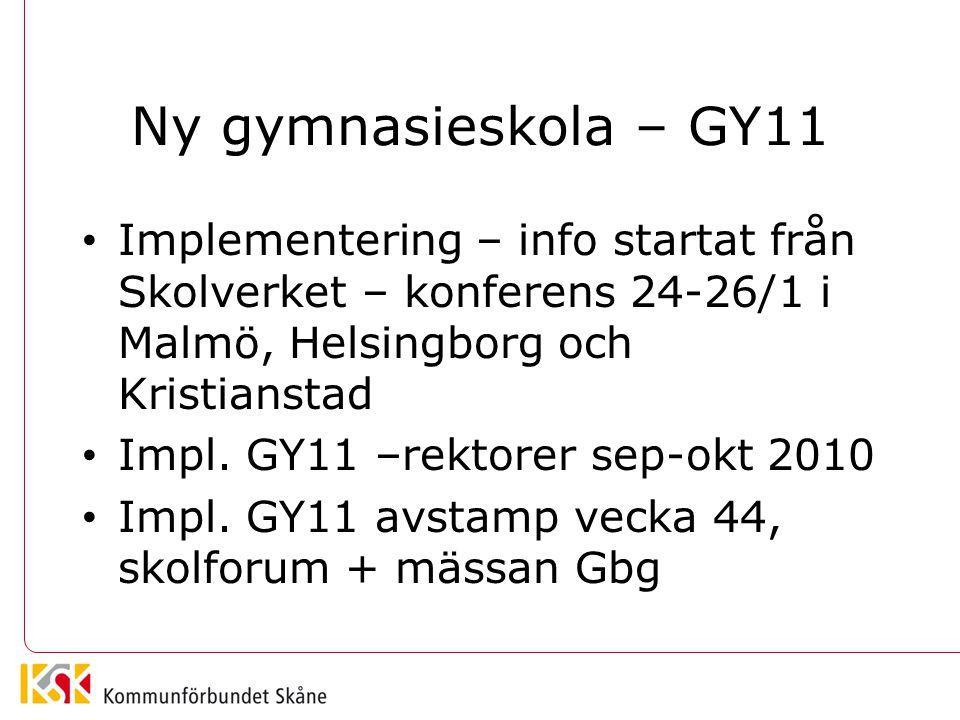Ny gymnasieskola – GY11 • Implementering – info startat från Skolverket – konferens 24-26/1 i Malmö, Helsingborg och Kristianstad • Impl. GY11 –rektor