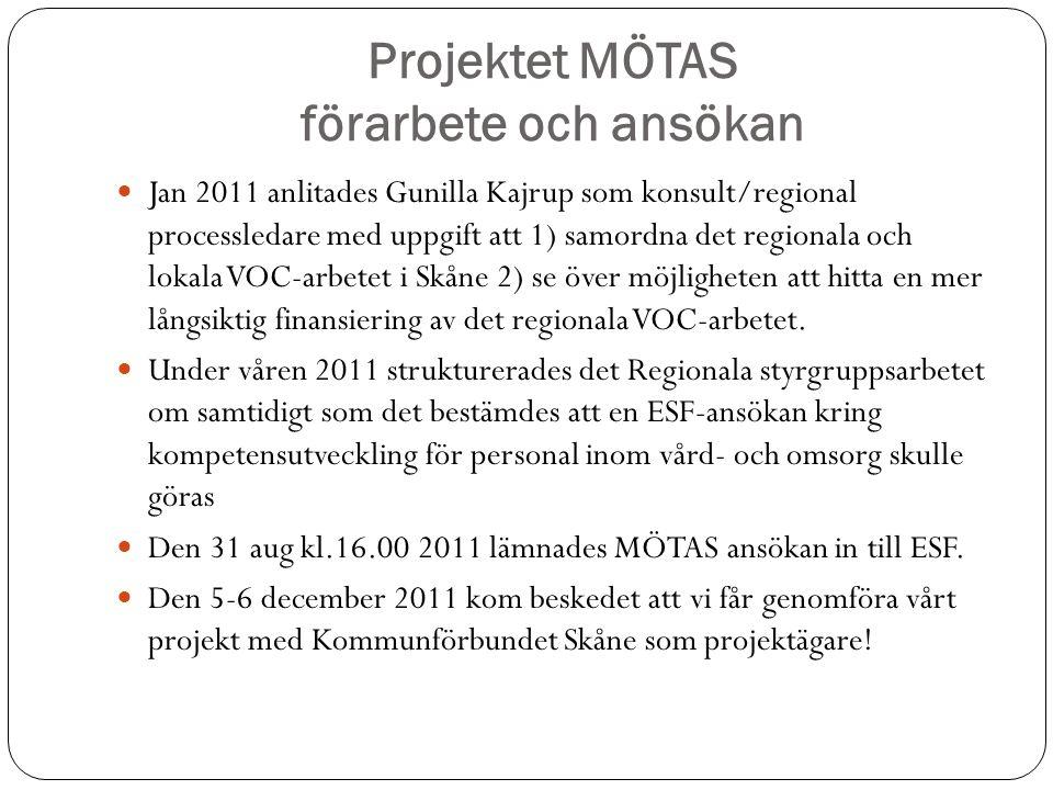 Projektet MÖTAS förarbete och ansökan  Jan 2011 anlitades Gunilla Kajrup som konsult/regional processledare med uppgift att 1) samordna det regionala och lokala VOC-arbetet i Skåne 2) se över möjligheten att hitta en mer långsiktig finansiering av det regionala VOC-arbetet.