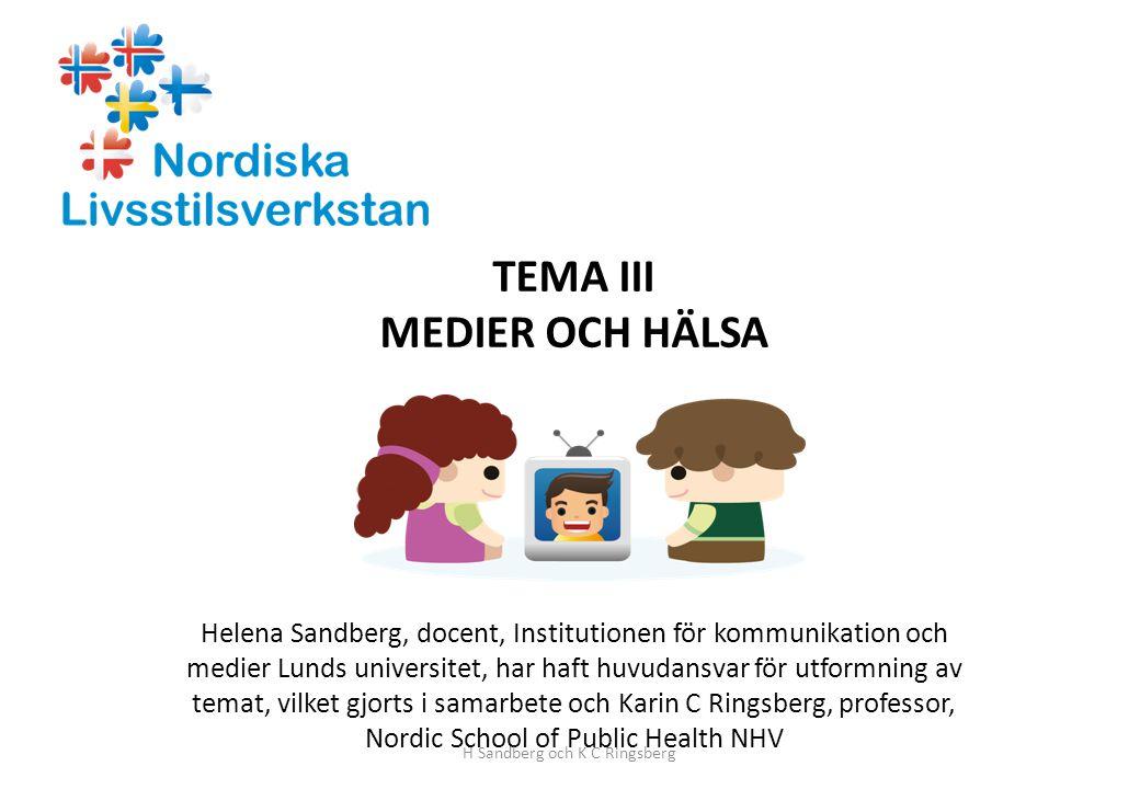 TEMA III MEDIER OCH HÄLSA Helena Sandberg, docent, Institutionen för kommunikation och medier Lunds universitet, har haft huvudansvar för utformning av temat, vilket gjorts i samarbete och Karin C Ringsberg, professor, Nordic School of Public Health NHV H Sandberg och K C Ringsberg