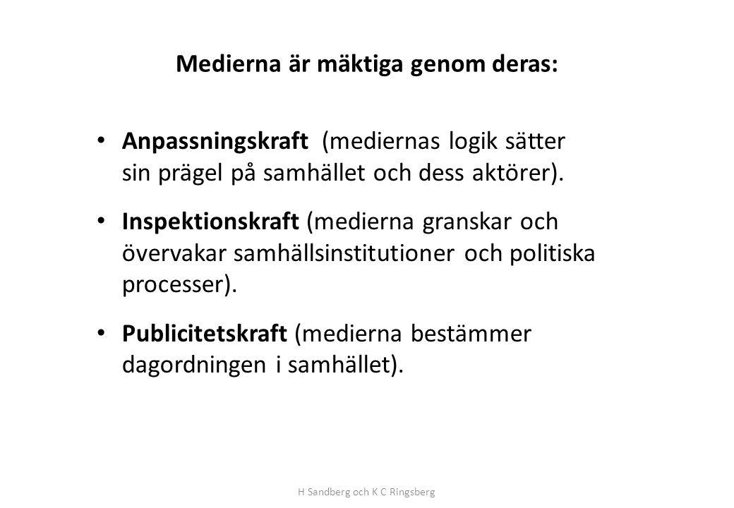 Medierna är mäktiga genom deras: • Anpassningskraft (mediernas logik sätter sin prägel på samhället och dess aktörer). • Inspektionskraft (medierna gr