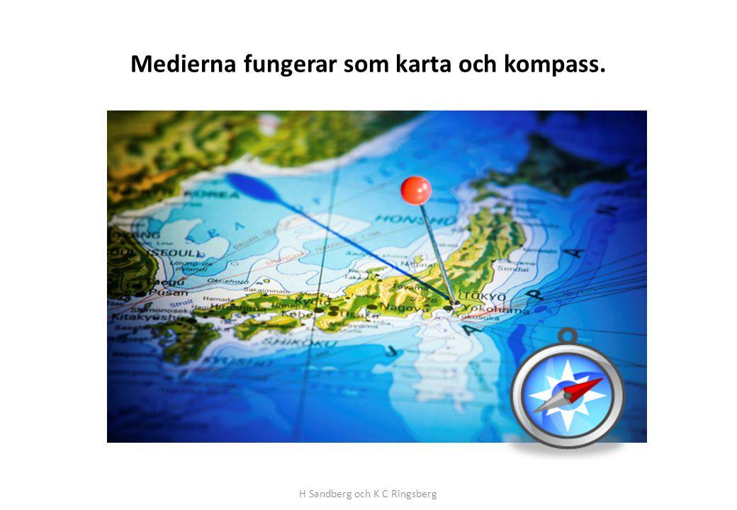 Medierna fungerar som karta och kompass. H Sandberg och K C Ringsberg