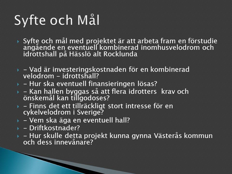  Syfte och mål med projektet är att arbeta fram en förstudie angående en eventuell kombinerad inomhusvelodrom och idrottshall på Hässlö alt Rocklunda  - Vad är investeringskostnaden för en kombinerad velodrom - idrottshall.