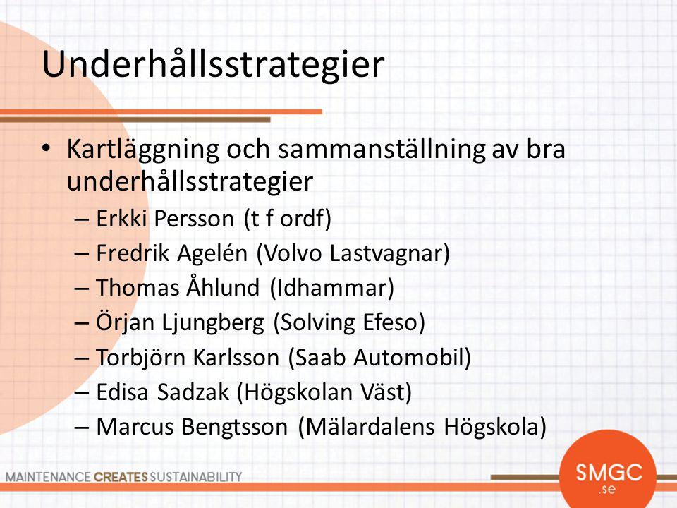 Underhållsstrategier • Kartläggning och sammanställning av bra underhållsstrategier – Erkki Persson (t f ordf) – Fredrik Agelén (Volvo Lastvagnar) – T