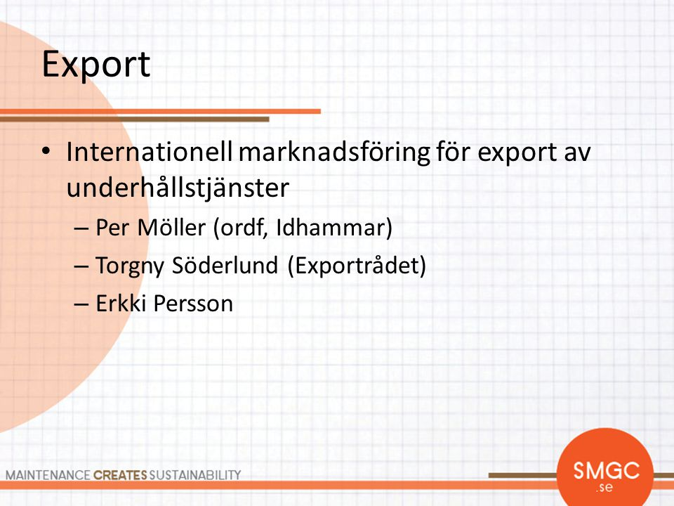 Export • Internationell marknadsföring för export av underhållstjänster – Per Möller (ordf, Idhammar) – Torgny Söderlund (Exportrådet) – Erkki Persson
