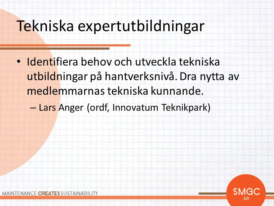 Tekniska expertutbildningar • Identifiera behov och utveckla tekniska utbildningar på hantverksnivå. Dra nytta av medlemmarnas tekniska kunnande. – La