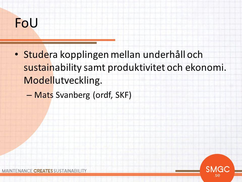 FoU • Studera kopplingen mellan underhåll och sustainability samt produktivitet och ekonomi. Modellutveckling. – Mats Svanberg (ordf, SKF)