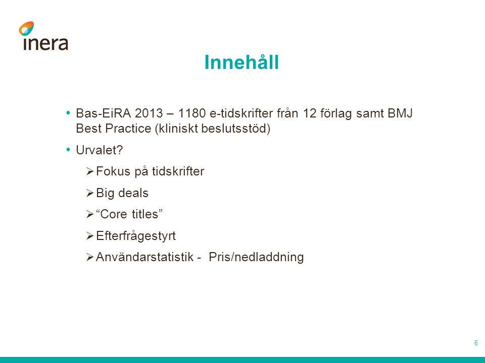 Innehåll • Bas-EiRA 2013 – 1180 e-tidskrifter från 12 förlag samt BMJ Best Practice (kliniskt beslutsstöd) • Urvalet.