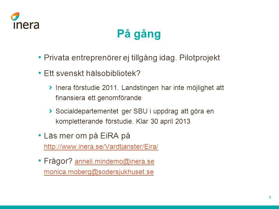 På gång • Privata entreprenörer ej tillgång idag. Pilotprojekt • Ett svenskt hälsobibliotek.