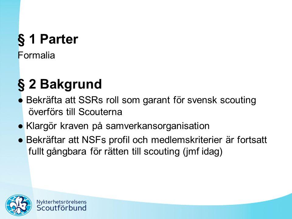 § 1 Parter Formalia § 2 Bakgrund ● Bekräfta att SSRs roll som garant för svensk scouting överförs till Scouterna ● Klargör kraven på samverkansorganis