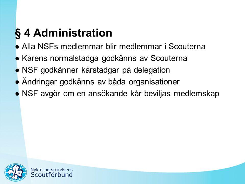 § 4 Administration ● Alla NSFs medlemmar blir medlemmar i Scouterna ● Kårens normalstadga godkänns av Scouterna ● NSF godkänner kårstadgar på delegati