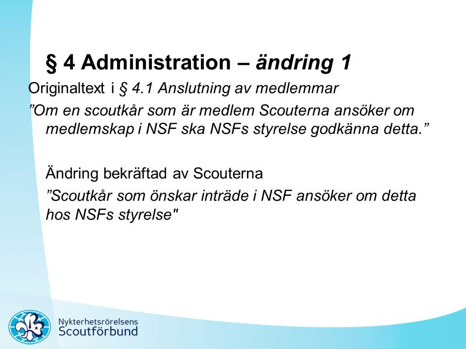 """§ 4 Administration – ändring 1 Originaltext i § 4.1 Anslutning av medlemmar """"Om en scoutkår som är medlem Scouterna ansöker om medlemskap i NSF ska NS"""