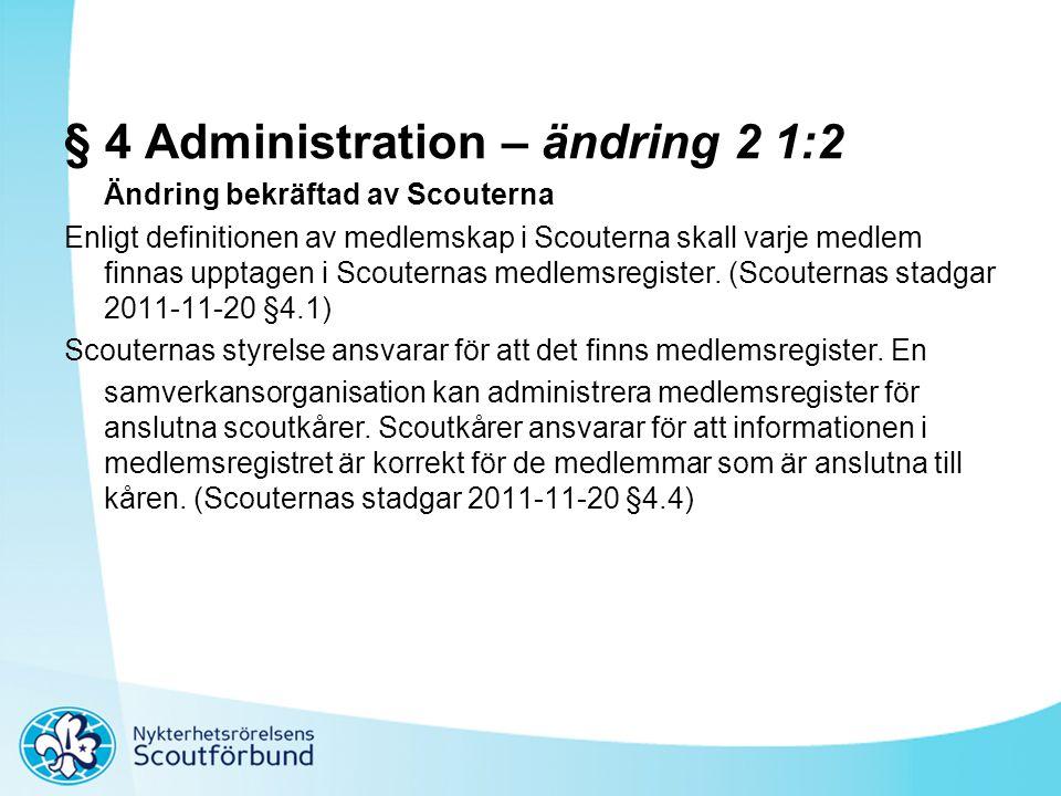§ 4 Administration – ändring 2 1:2 Ändring bekräftad av Scouterna Enligt definitionen av medlemskap i Scouterna skall varje medlem finnas upptagen i S
