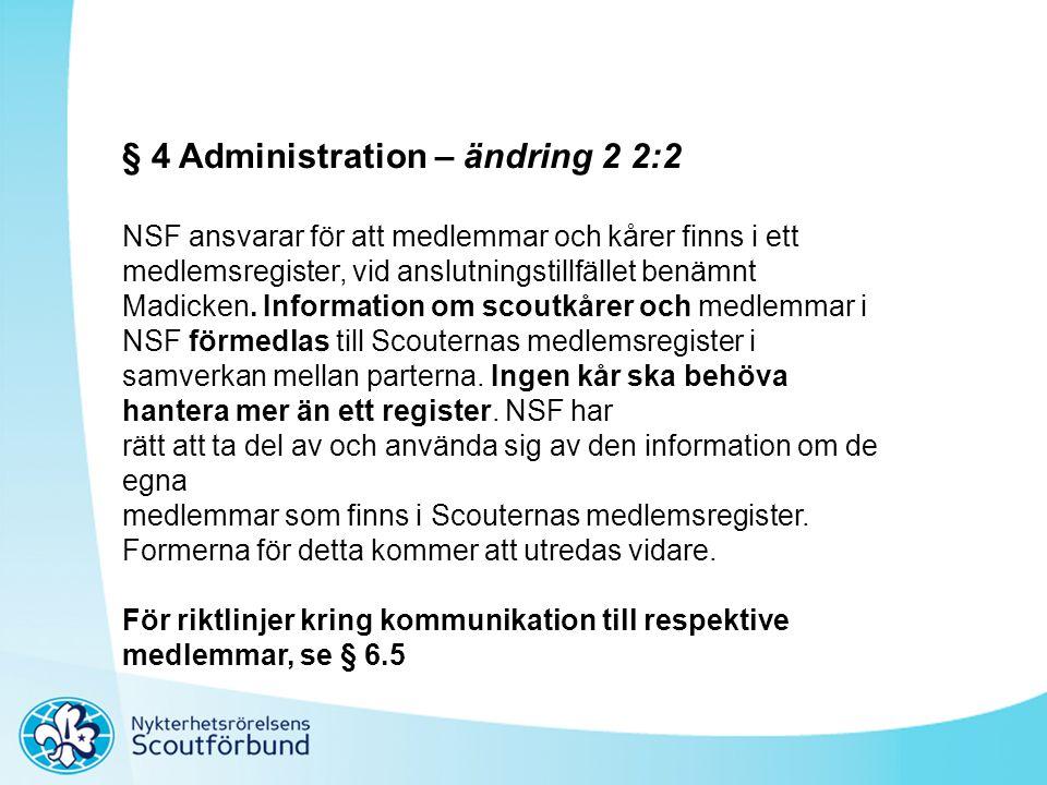 § 4 Administration – ändring 2 2:2 NSF ansvarar för att medlemmar och kårer finns i ett medlemsregister, vid anslutningstillfället benämnt Madicken. I