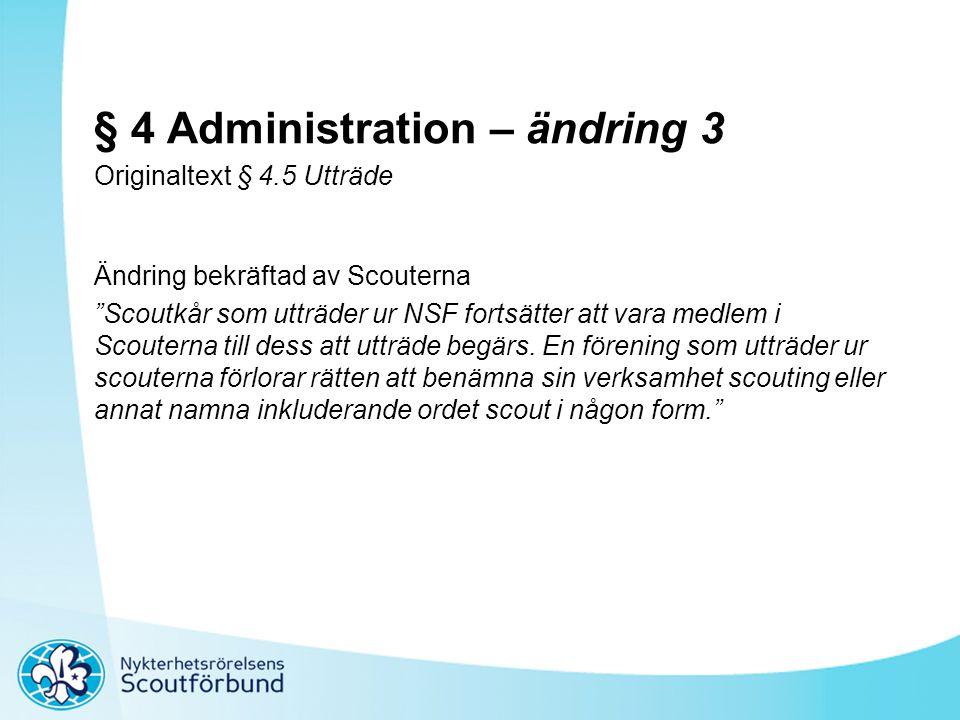 """§ 4 Administration – ändring 3 Originaltext § 4.5 Utträde Ändring bekräftad av Scouterna """"Scoutkår som utträder ur NSF fortsätter att vara medlem i Sc"""
