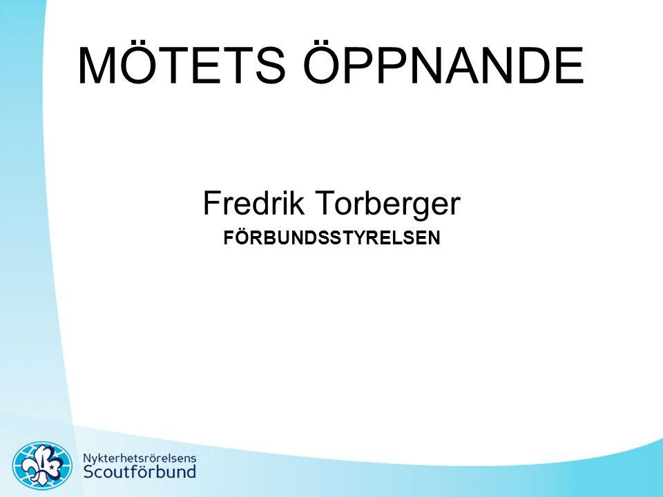 MÖTETS ÖPPNANDE Fredrik Torberger FÖRBUNDSSTYRELSEN