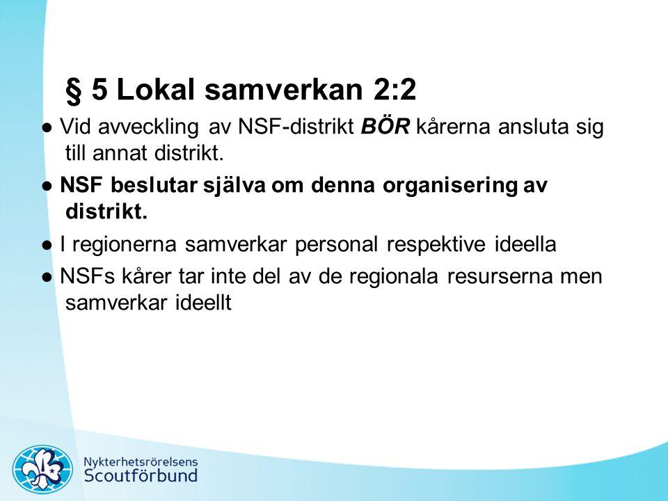§ 5 Lokal samverkan 2:2 ● Vid avveckling av NSF-distrikt BÖR kårerna ansluta sig till annat distrikt. ● NSF beslutar själva om denna organisering av d