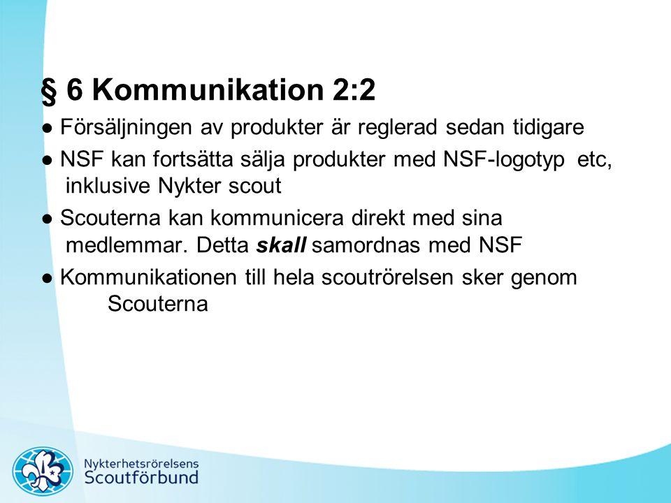§ 6 Kommunikation 2:2 ● Försäljningen av produkter är reglerad sedan tidigare ● NSF kan fortsätta sälja produkter med NSF-logotyp etc, inklusive Nykte