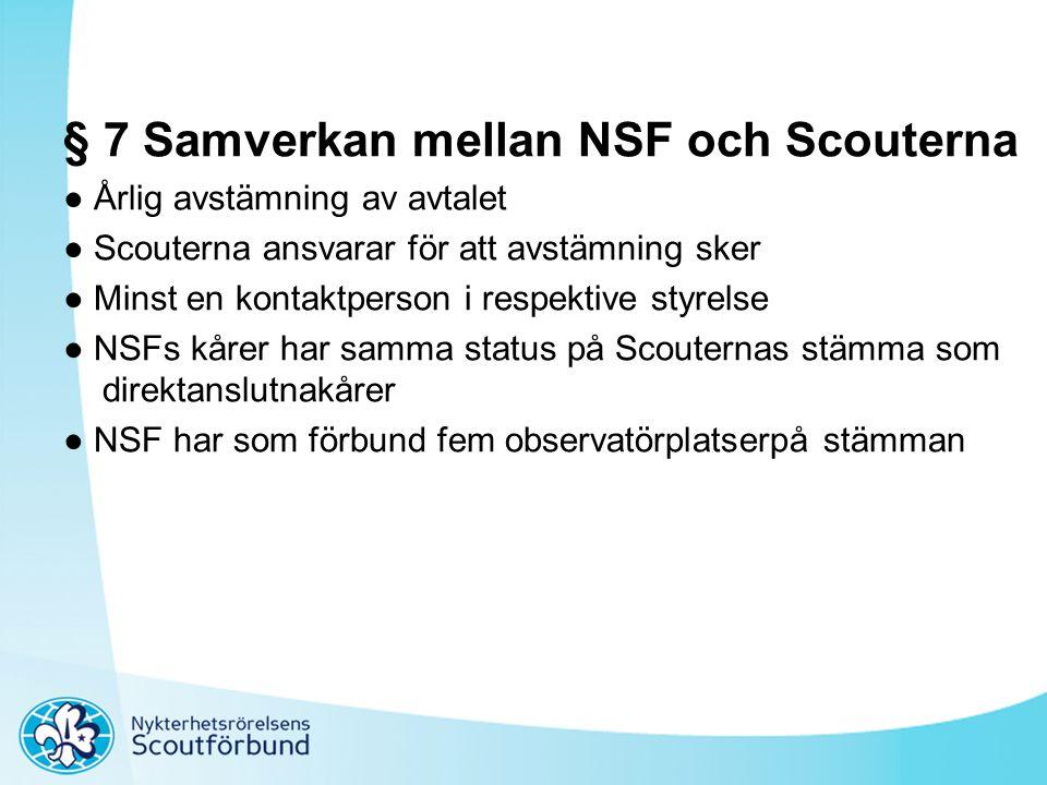 § 7 Samverkan mellan NSF och Scouterna ● Årlig avstämning av avtalet ● Scouterna ansvarar för att avstämning sker ● Minst en kontaktperson i respektiv