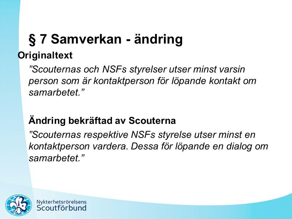 """§ 7 Samverkan - ändring Originaltext """"Scouternas och NSFs styrelser utser minst varsin person som är kontaktperson för löpande kontakt om samarbetet."""""""