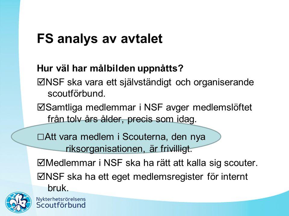 FS analys av avtalet Hur väl har målbilden uppnåtts?  NSF ska vara ett självständigt och organiserande scoutförbund.  Samtliga medlemmar i NSF avger