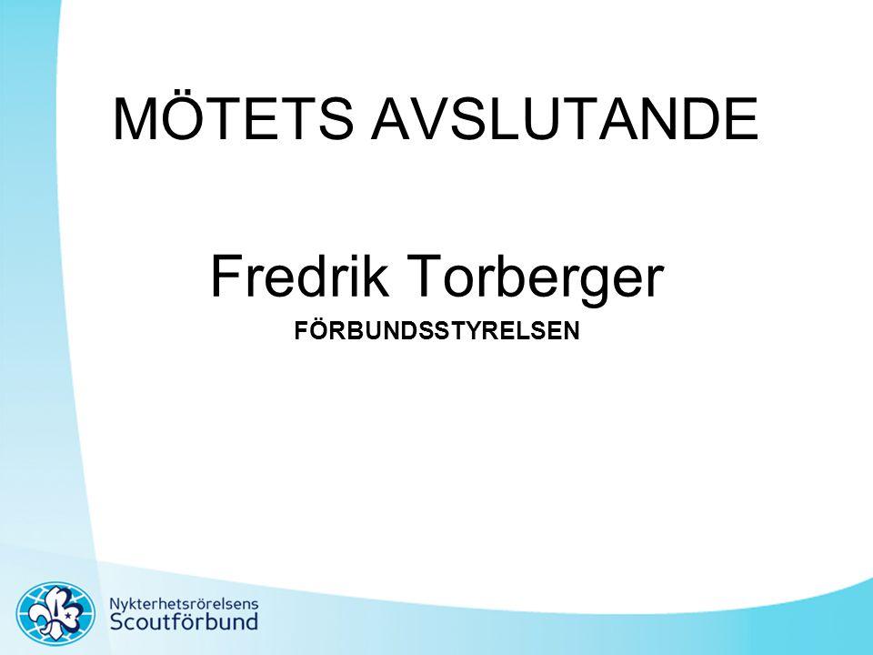 MÖTETS AVSLUTANDE Fredrik Torberger FÖRBUNDSSTYRELSEN