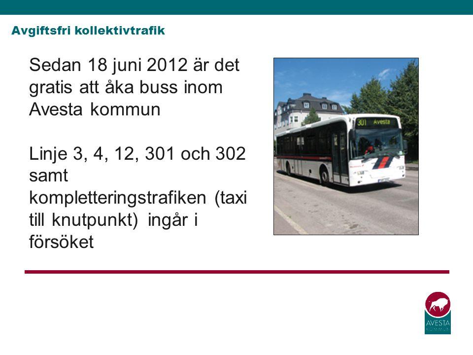 Avgiftsfri kollektivtrafik Sedan 18 juni 2012 är det gratis att åka buss inom Avesta kommun Linje 3, 4, 12, 301 och 302 samt kompletteringstrafiken (t