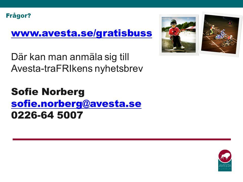 Frågor? www.avesta.se/gratisbuss www.avesta.se/gratisbuss Där kan man anmäla sig till Avesta-traFRIkens nyhetsbrev Sofie Norberg sofie.norberg@avesta.