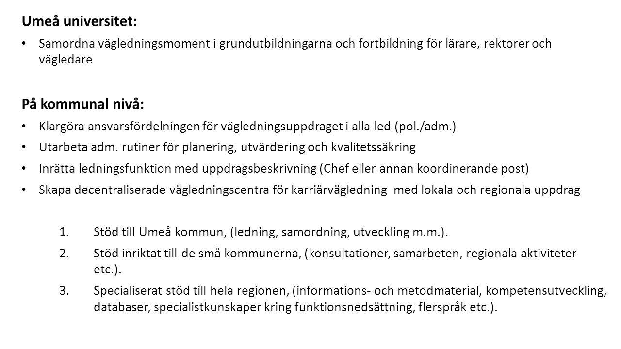 Umeå universitet: • Samordna vägledningsmoment i grundutbildningarna och fortbildning för lärare, rektorer och vägledare På kommunal nivå: • Klargöra
