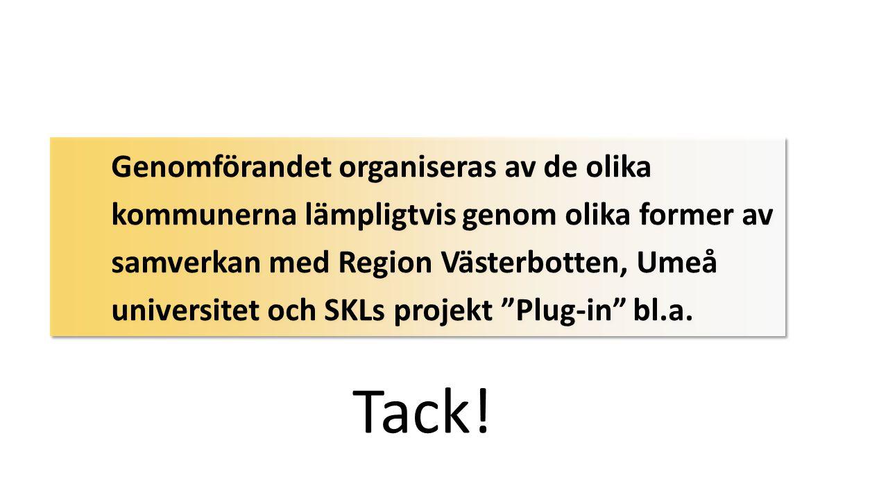 Genomförandet organiseras av de olika kommunerna lämpligtvis genom olika former av samverkan med Region Västerbotten, Umeå universitet och SKLs projek