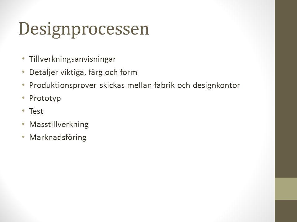 Designprocessen • Tillverkningsanvisningar • Detaljer viktiga, färg och form • Produktionsprover skickas mellan fabrik och designkontor • Prototyp • T