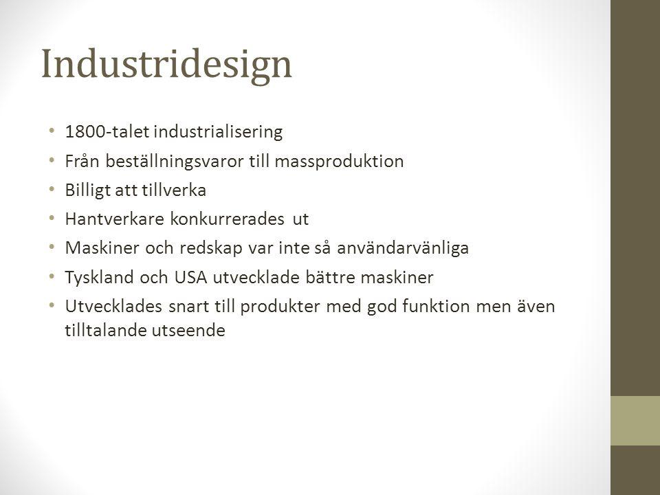 Industridesign • 1800-talet industrialisering • Från beställningsvaror till massproduktion • Billigt att tillverka • Hantverkare konkurrerades ut • Ma