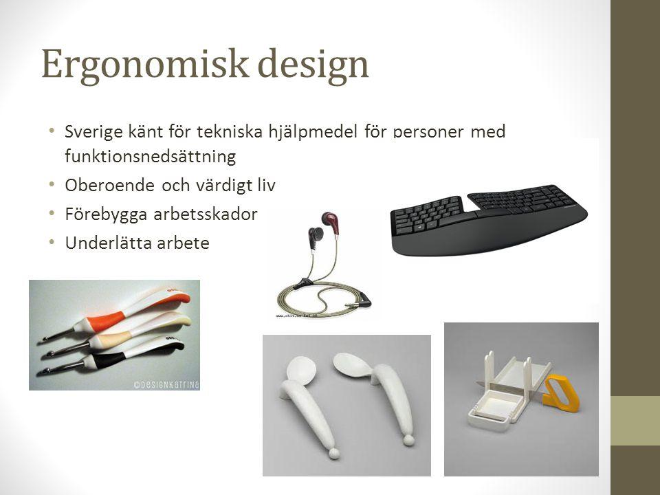 Ergonomisk design • Sverige känt för tekniska hjälpmedel för personer med funktionsnedsättning • Oberoende och värdigt liv • Förebygga arbetsskador •