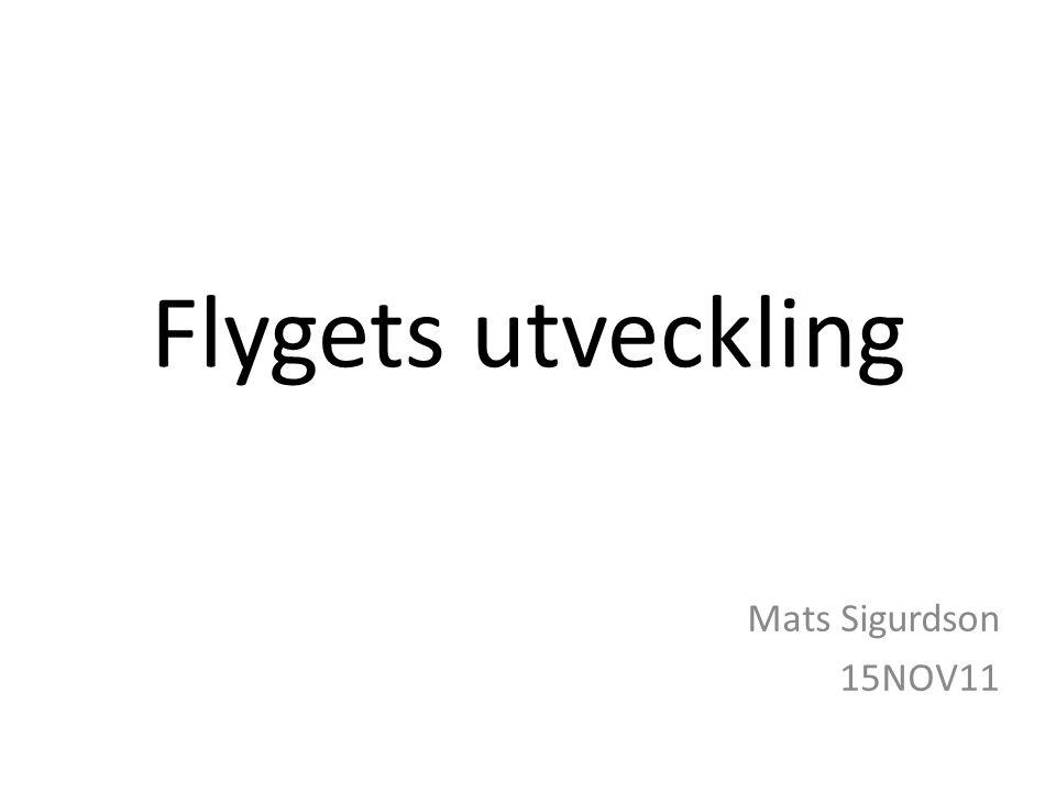 Flygets utveckling Mats Sigurdson 15NOV11