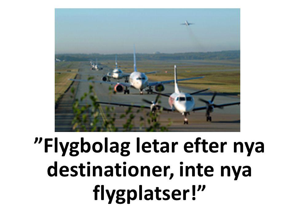 Flygbolag letar efter nya destinationer, inte nya flygplatser!