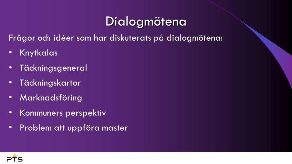 Dialogmötena Frågor och idéer som har diskuterats på dialogmötena: •Knytkalas •Täckningsgeneral •Täckningskartor •Marknadsföring •Kommuners perspektiv •Problem att uppföra master