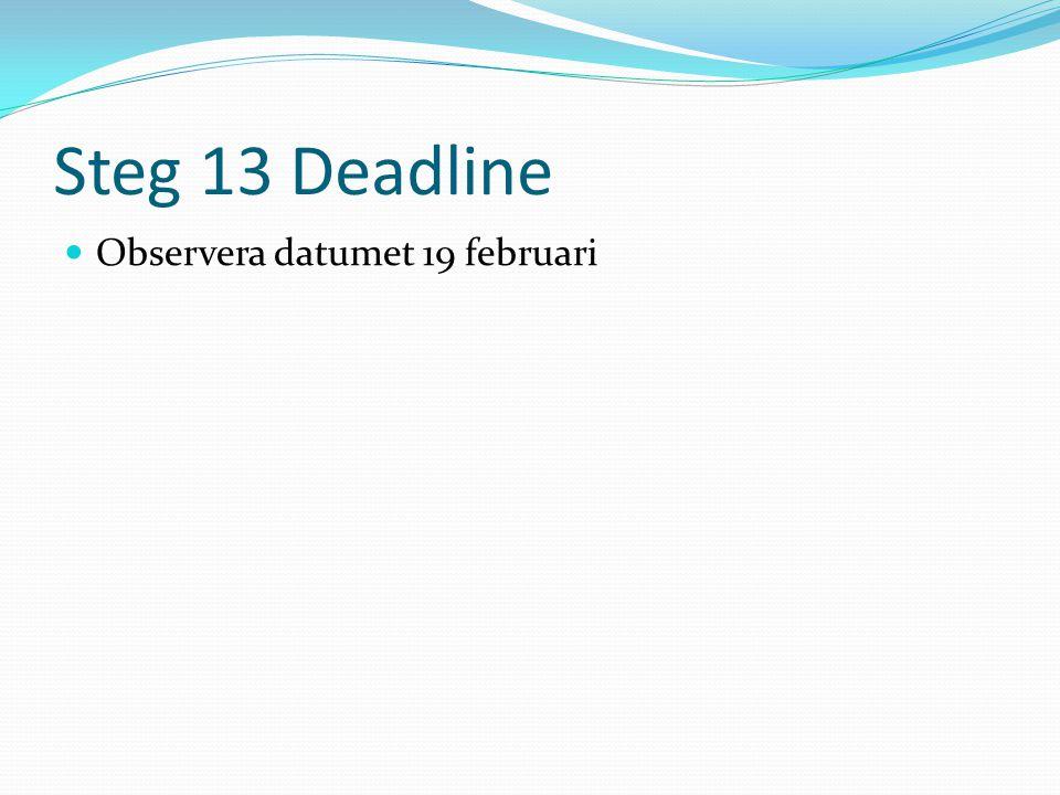 Steg 13 Deadline  Observera datumet 19 februari