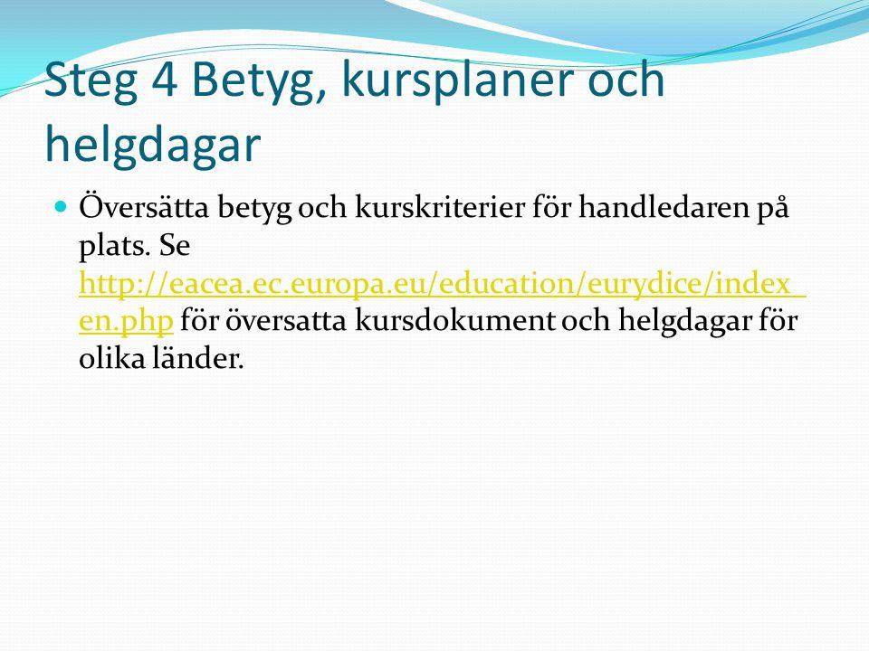 Steg 4 Betyg, kursplaner och helgdagar  Översätta betyg och kurskriterier för handledaren på plats.