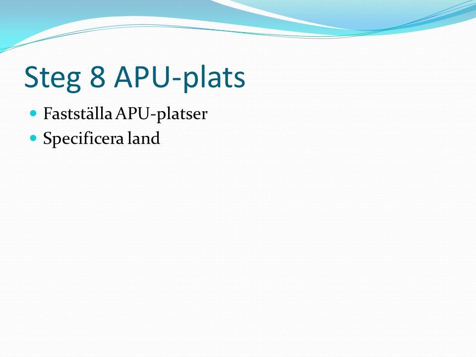 Steg 8 APU-plats  Fastställa APU-platser  Specificera land