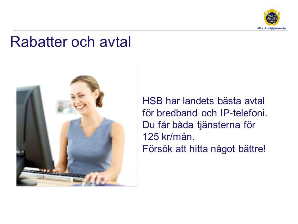HSB har landets bästa avtal för bredband och IP-telefoni. Du får båda tjänsterna för 125 kr/mån. Försök att hitta något bättre! Rabatter och avtal