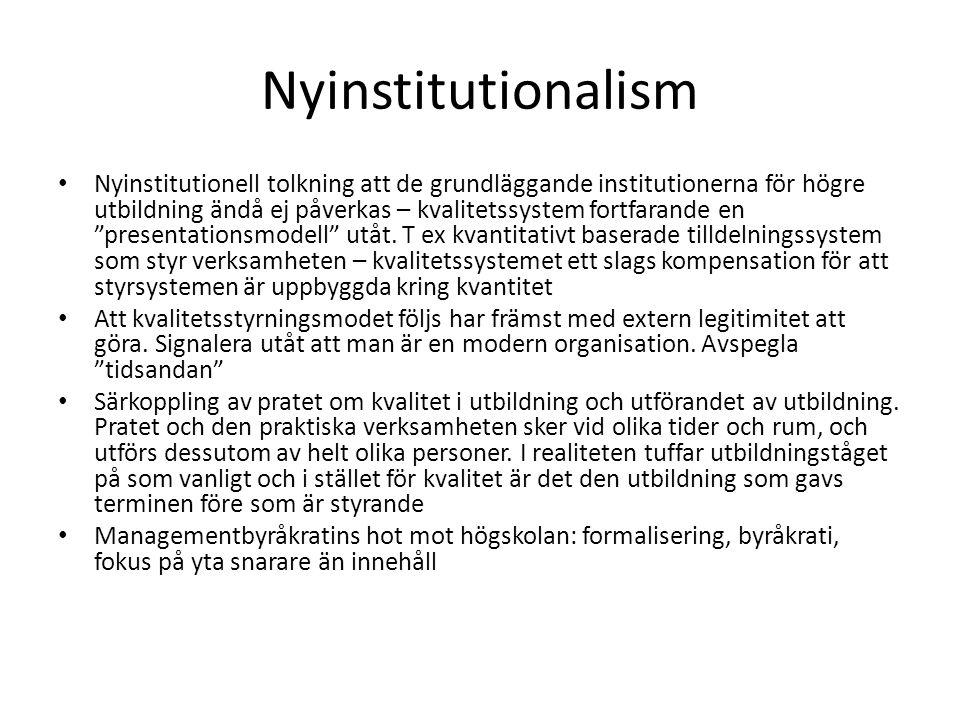 Nyinstitutionalism • Nyinstitutionell tolkning att de grundläggande institutionerna för högre utbildning ändå ej påverkas – kvalitetssystem fortfarande en presentationsmodell utåt.