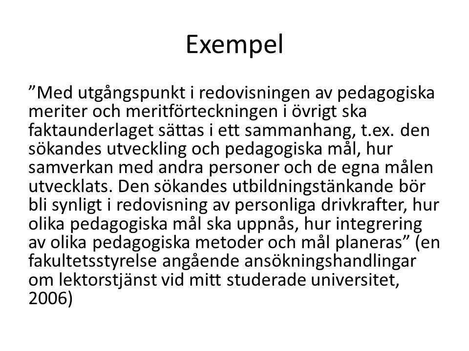 """Exempel """"Med utgångspunkt i redovisningen av pedagogiska meriter och meritförteckningen i övrigt ska faktaunderlaget sättas i ett sammanhang, t.ex. de"""