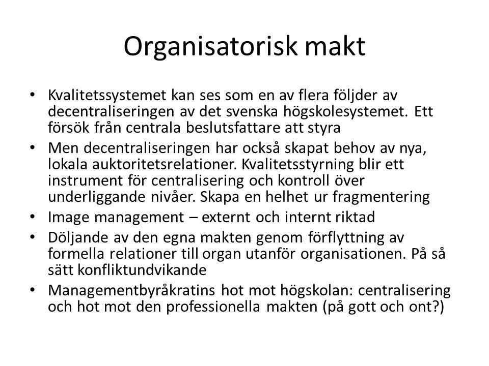 Organisatorisk makt • Kvalitetssystemet kan ses som en av flera följder av decentraliseringen av det svenska högskolesystemet. Ett försök från central