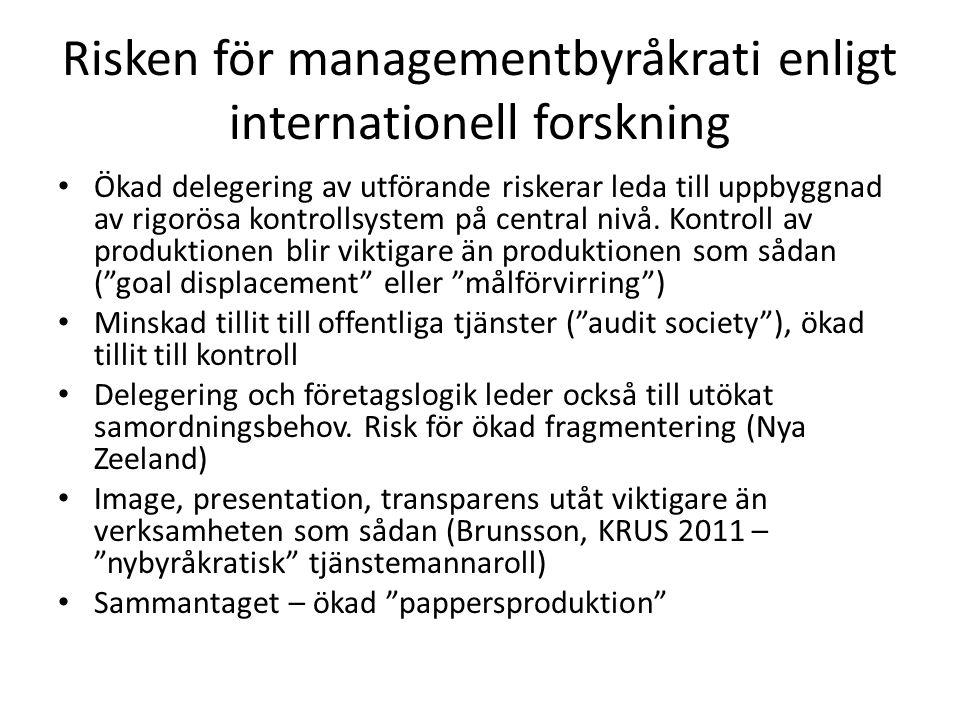Risken för managementbyråkrati enligt internationell forskning • Ökad delegering av utförande riskerar leda till uppbyggnad av rigorösa kontrollsystem på central nivå.