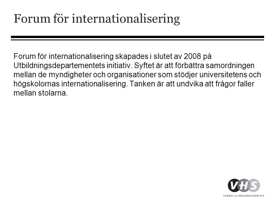 Forum för internationalisering Forum för internationalisering skapades i slutet av 2008 på Utbildningsdepartementets initiativ.