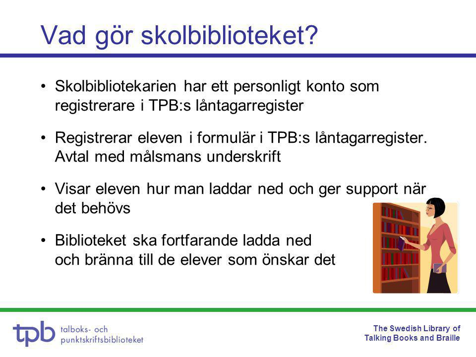 The Swedish Library of Talking Books and Braille Vad gör skolbiblioteket.
